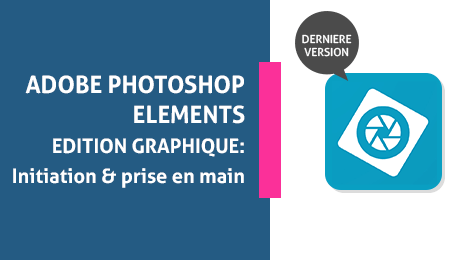 Adobe Photoshop Elements - Edition Graphique : de l