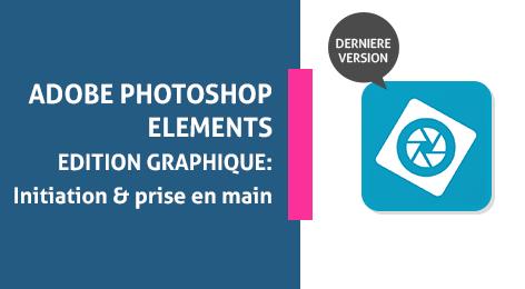 Adobe Photoshop Elements - Edition Graphique : de l